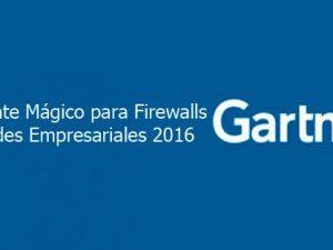 Gartner 2016 para los Firewalls de Redes Empresariales